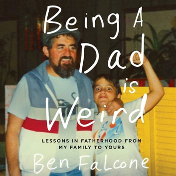 Being a Dad Is Weird - Lessons in Fatherhood from My Family to Yours audiobook by Ben Falcone