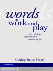 Words at Work and Play - Three Decades in Family and Community Life ebook by Shirley Brice Heath