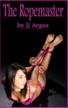The Ropemaster ebook by JJ Argus