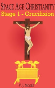 Crucifixion - The Science Behind the Christian Atonement ebook by V.J. Moore