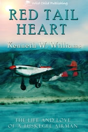 Red Tail Heart - The Life and Love of a Tuskegee Airman ebook by Kenneth W. Williams