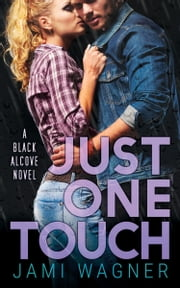 Just One Touch: A Black Alcove Novel ebook by Jami Wagner