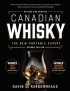 Canadian Whisky, Second Edition - The New Portable Expert ebook by Davin de Kergommeaux