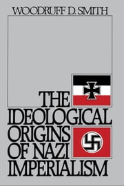 The Ideological Origins of Nazi Imperialism ebook by Woodruff D. Smith