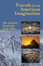 Travels in an American Imagination - The Spiritual Geography of Our Time ebook by Lee Foster