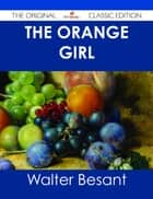 The Orange Girl - The Original Classic Edition ebook by Walter Besant
