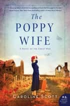 The Poppy Wife - A Novel of the Great War ebook by