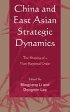 China and East Asian Strategic Dynamics - The Shaping of a New Regional Order ebook by Mingjiang Li, Rajesh Basrur, Robert Beckman,...