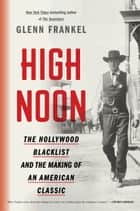 High Noon - The Hollywood Blacklist and the Making of an American Classic ebook by Glenn Frankel