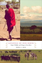 Savannas of Our Birth - People, Wildlife, and Change in East Africa ebook by Robin Reid