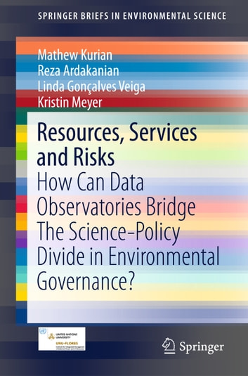 Resources, Services and Risks - How Can Data Observatories Bridge The Science-Policy Divide in Environmental Governance? ebook by Mathew Kurian,Reza Ardakanian,Linda Gonçalves Veiga,Kristin Meyer