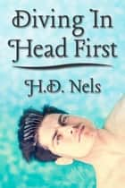Diving In Head First ebook by H.D. Nels