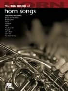 The Big Book of Horn Songs ebook by Hal Leonard Corp.