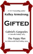 Gifted - A Holiday Anthology ebook by Kelley Armstrong