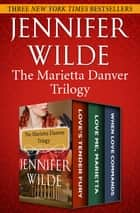 The Marietta Danver Trilogy - Love's Tender Fury; Love Me, Marietta; and When Love Commands ebook by Jennifer Wilde