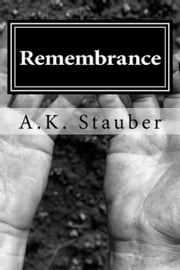 Remembrance Part One: A Time For War ebook by A.K. Stauber