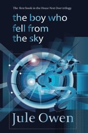 The Boy Who Fell from the Sky - The House Next Door, #1 ebook by Jule Owen