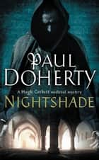 Nightshade (Hugh Corbett Mysteries, Book 16) - A thrilling medieval mystery of murder and stolen treasure ebook by Paul Doherty