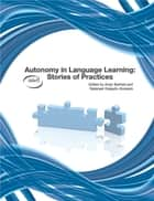 Autonomy in Language Learning: Stories of Practices ebook by Andy Barfield & Natanael Delgado Alvarado