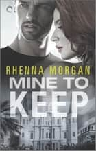 Mine to Keep - A Steamy Protective Hero Romance ebook by Rhenna Morgan