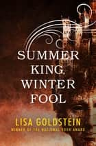Summer King, Winter Fool ebook by Lisa Goldstein
