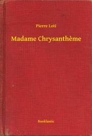 Madame Chrysantheme ebook by Pierre Loti