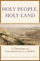 Holy People, Holy Land - A Theological Introduction to the Bible eBook by Michael Dauphinais, Matthew Levering