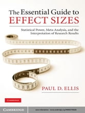 The Essential Guide to Effect Sizes - Statistical Power, Meta-Analysis, and the Interpretation of Research Results ebook by Paul D. Ellis