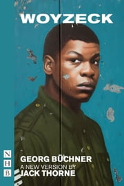 Woyzeck (NHB Modern Plays) ebook by Georg Büchner, Jack Thorne