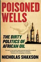 Poisoned Wells - The Dirty Politics of African Oil ebook by Nicholas Shaxson