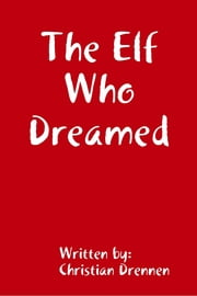 The Elf Who Dreamed ebook by Christian Drennen