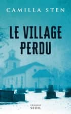 Le Village perdu ebook by Camilla Sten