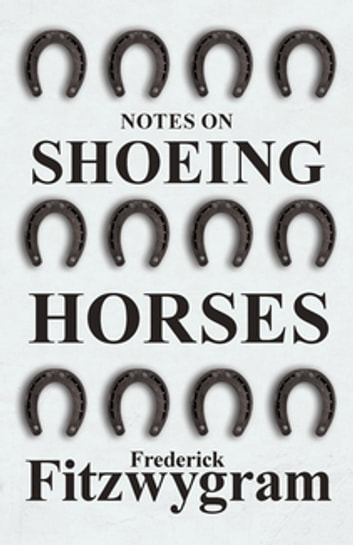 Notes on Shoeing Horses ebook by Frederick Fitzwygram