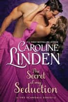 The Secret of My Seduction ebook by Caroline Linden
