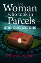 The Woman Who Took in Parcels - And Opened One ebook by