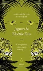 Jaguars and Electric Eels ebook by Alexander von Humboldt