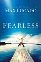 Fearless - Imagine Your Life Without Fear ebook by Max Lucado