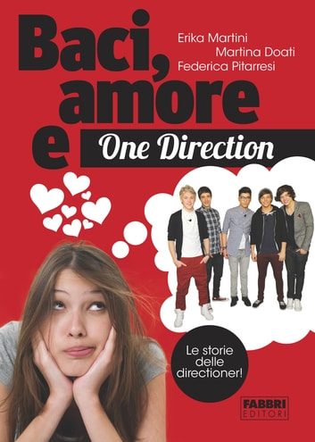 Baci, amore e One Direction - Le storie delle Directioner eBook by Federica Pitarresi,Martina Doati,Erika Martini