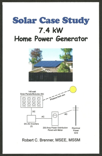 Solar Case Study: 7.4 kW Home Power Generator ebook by Robert C. Brenner