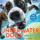 Underwater Dogs (Kids Edition) ebook by Seth Casteel