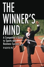 The Winner's Mind: A Competitor's Guide to Sports and Business Success ebook by Allen Fox