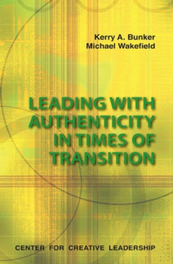 Leading With Authenticity In Times Of Transition ebook by Bunker,Wakefield