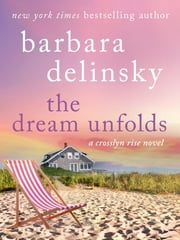The Dream Unfolds - A Crosslyn Rise Novel ebook by Barbara Delinsky
