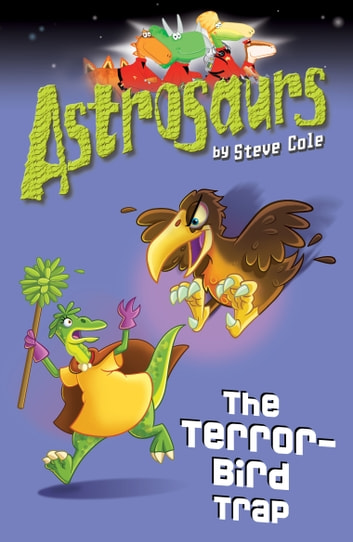 Astrosaurs 8: The Terror-Bird Trap ebook by Steve Cole