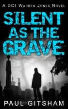 Silent As The Grave (DCI Warren Jones crime series, Book 3) ebook by Paul Gitsham