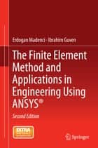 The Finite Element Method and Applications in Engineering Using ANSYS® ebook by Erdogan Madenci,Ibrahim Guven