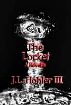 The Locket ebook by J.L. Hohler III