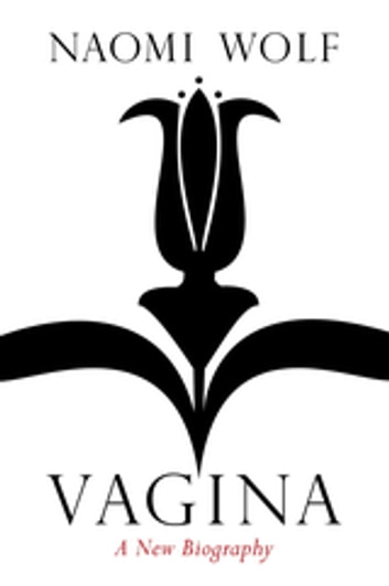 Vagina - A New Biography ebook by Naomi Wolf