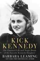 Kick Kennedy - The Charmed Life and Tragic Death of the Favorite Kennedy Daughter ebook by