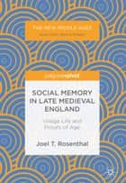 Social Memory in Late Medieval England - Village Life and Proofs of Age ebook by Joel T. Rosenthal